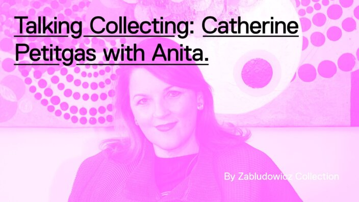Talking Collecting: Catherine Petitgas with Anita