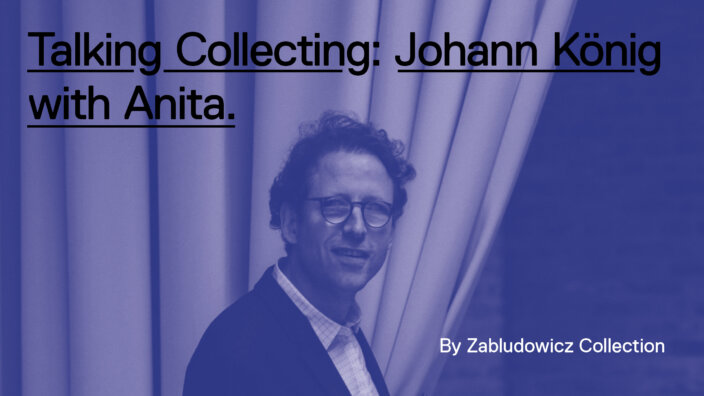 Talking Collecting: Johann König with Anita