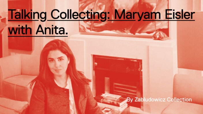 Talking Collecting: Maryam Eisler with Anita