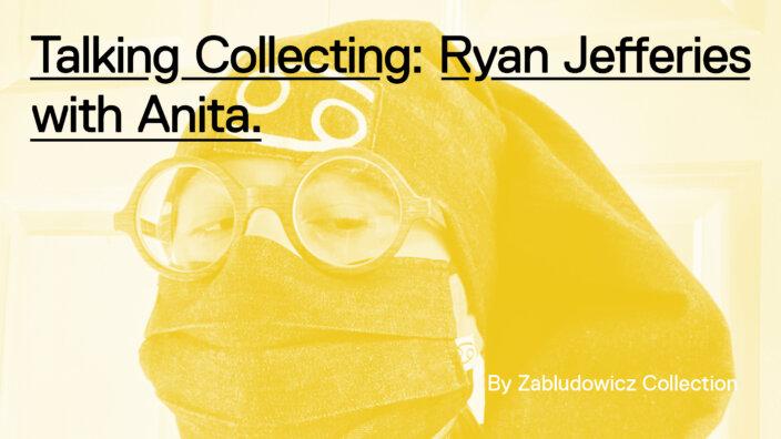 Talking Collecting: Ryan Jefferies with Anita