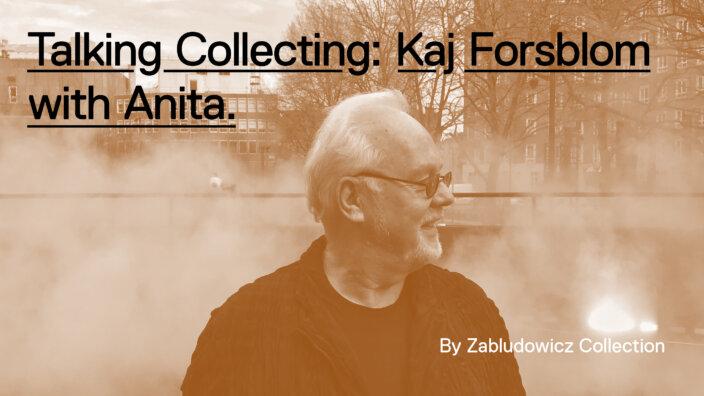 Talking Collecting: Kaj Forsblom with Anita